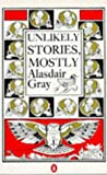 Alasdair Gray Unlikely Stories, Mostly