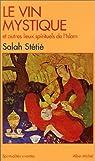 Le Vin mystique et autres lieux spirituels de l'Islam par St�ti�