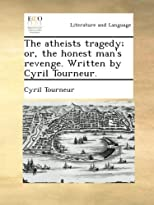 The atheists tragedy; or, the honest man's revenge. Written by Cyril Tourneur.