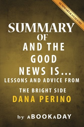 Summary of And the Good News Is: ...: Lessons and Advice from the Bright Side by Dana Perino | Summary & Analysis (And The Good News Is compare prices)