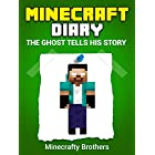 MINECRAFT: Minecraft Diary, The Ghost Tells his Story (Unofficial Minecraft Book)