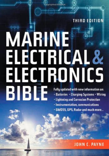 Marine Electrical and Electronics Bible: Fully Updated, with New Information on Batteries, Charging Systems, Wiring, Lightning and Corrosion … GMDSS, GSP, Rada and Much More…