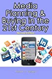 Media Planning & Buying in the 21st Century: Second Edition