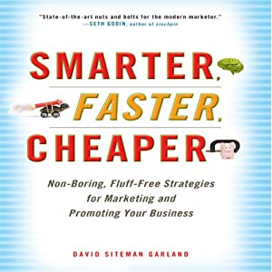 Smarter, Faster, Cheaper: Non-Boring, Fluff-Free Strategies for Marketing and Promoting Your Business | [David Sitemen Garland]