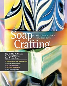 Soap Crafting: Step-by-Step Techniques for Making 31 Unique Cold-Process Soaps from Storey Publishing, LLC
