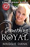 Something Royal (Timber Ridge Riders Book 12)