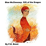 Blue McChesney: Gift of the Dragondi P. K. Brent