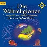 Die Weltreligionen: Sprecher: Gerhard Garbers, 5 CDs, Gesamtlaufzeit 5 Std. 45 Min.
