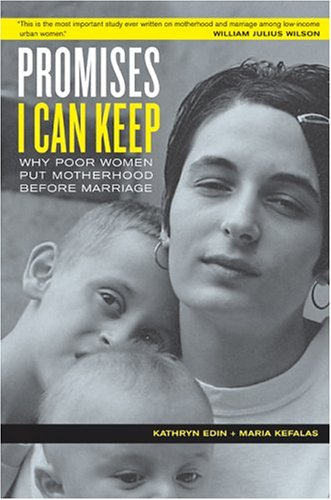 Promises I Can Keep: Why Poor Women Put Motherhood Before Marriage: Kathryn Edin, Maria J. Kefalas: 9780520241138: Amazon.com: Books