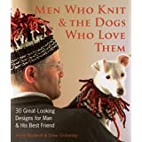Men Who Knit & The Dogs Who Love Them: 30 Great-Looking Designs for Man & His Best Friend ~ Annie Modesitt
