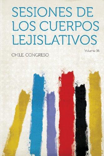 Sesiones de Los Cuerpos Lejislativos Volume 36