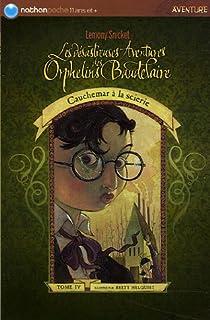 Les Désastreuses aventures des orphelins Baudelaire, tome 4 : Cauchemar à la scierie par Snicket