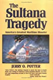 The Sultana Tragedy: Americas Greatest Maritime Disaster
