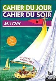 Cahier du jour, cahier du soir : Maths 6ème