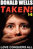 Taken! 1-6 (Donald Wells Taken! Series)