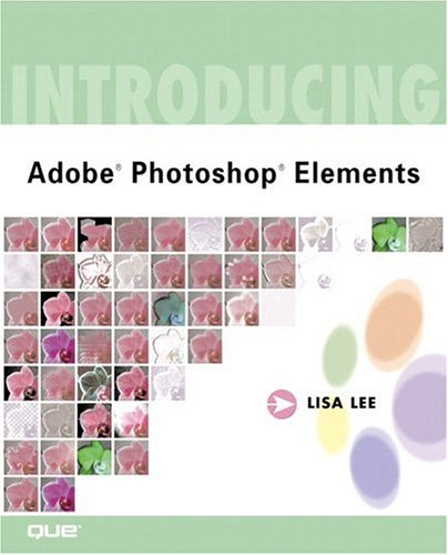 Introducing Adobe(R) Photoshop(R) Elements, Lisa Lee