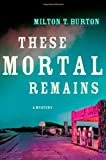 These Mortal Remains: A Mystery (Texas Mysteries)