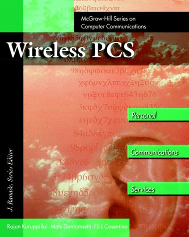 Wireless PCS : Personal Communications Services (McGraw-Hill Series on Computer Communications), RAJAN KURUPPILLAI, MAHI DONTAMSETTI, FIL J. COSENTINO
