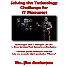 Solving the Technology Challenge for IT Managers: Technologies That IT Managers Can Use in Order to Make Their Teams More Productive (       UNABRIDGED) by Jim Anderson Narrated by Jim Anderson