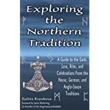 Exploring the Northern Tradition: A Guide to the Gods, Lore, Rites, and Celebrations from the Norse, German, and Anglo-Saxon Traditionsby Galina Krasskova