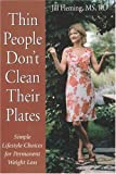 Thin People Dont Clean Their Plates: Simple Lifestyle Choices for Permanent Weight Loss