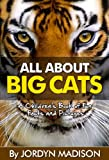 All About Big Cats: Another All About Book in the Childrens Picture and Fact Book Series (All About Childrens Fun Facts and Pictures Books)