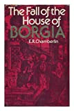img - for The Fall of the House of Borgia [By] E. R. Chamberlin book / textbook / text book