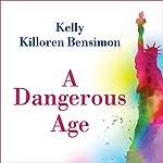 A Dangerous Age | Kelly Killoren Bensimon