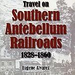 Travel on Southern Antebellum Railroads, 1828-1860   Eugene Alvarez