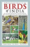 A Photographic Guide to the Birds of India: And the Indian Subcontinent, Including Pakistan, Nepal, Bhutan, Bangladesh, Sri Lanka, and the Maldives (Princeton Field Guides)