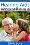 Hearing Aids: How To Successfully Wea...