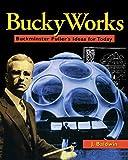 BuckyWorks: Buckminster Fuller's Ideas for Today (0471198129) by Baldwin, J.