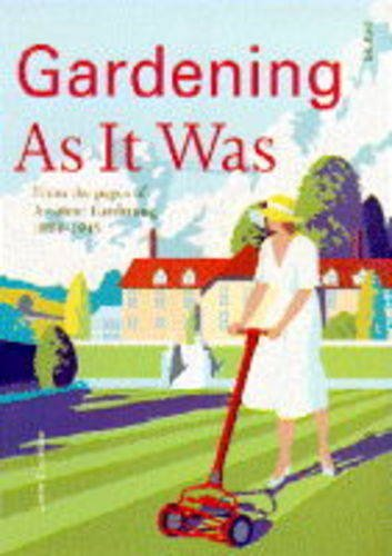 Gardening as It Was: From the Pages of Amateur Gardening 1884-1945