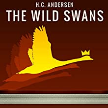 The Wild Swans (       UNABRIDGED) by Hans Christian Andersen Narrated by Anastasia Bertollo
