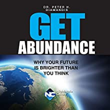 Get Abundance: Why Your Future Is Brighter Than You Think Audiobook by Peter Diamandis Narrated by Peter Diamandis