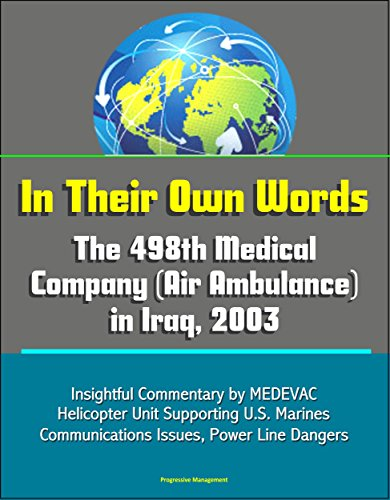 In Their Own Words: The 498th Medical Company (Air Ambulance) in Iraq, 2003 - Insightful Commentary by MEDEVAC Helicopter Unit Supporting U.S. Marines, Communications Issues, Power Line Dangers (Progressive Care Unit compare prices)