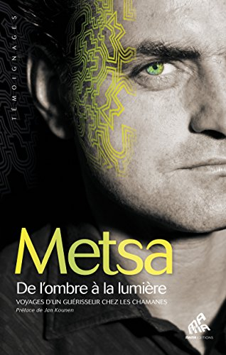 Metsa (François Demange) - De l'ombre à la lumière: Voyages d'un guérisseur chez les chamanes