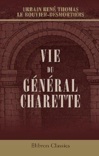 Vie du général Charette, commandant en chef les armées catholiques et royales dans la Vendée et dans tous les pays insurgés