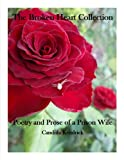 The Broken Heart Collection (Poetry and Prose of a Prison Wife)