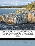 La Religion Des Indoux, Selon Les Vedah, Ou, Analyse de LOupnekhat, Publie Par M. Anquetil Du Perron En 1802... (French Edition)