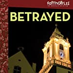 Betrayed: Faithgirlz! - Boarding School Mysteries, Book 2 (       UNABRIDGED) by Kristi Holl Narrated by Justine Eyre