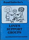 img - for Royal Satterlee's Love's Support Groups book / textbook / text book