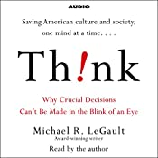 Think!: Why Crucial Decisions Can't Be Made in the Blink of an Eye   [Michael R. LeGault]