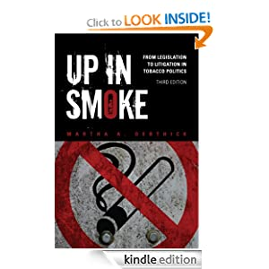 Up in Smoke From Legislation to Litigation in Tobacco Politics Martha A Derthick
