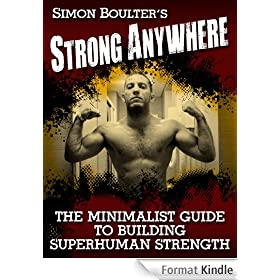 Strong Anywhere - The Minimalist Guide to Building Superhuman Strength (English Edition)