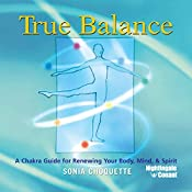 True Balance: A Chakra Guide for Renewing Your Body, Mind, and Spirit | Sonia Choquette