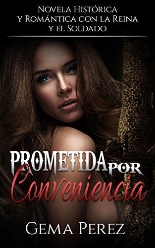 Prometida por Conveniencia: Novela Histórica, Romántica y Erótica con la Reina y el Soldado