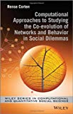 Computational Approaches to Studying the Co-evolution of Networks and Behavior in Social Dilemmas (Wiley Series in Computational and Quantitative Social Science)