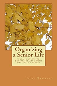 Organizing a Senior Life: Organization for Seniors over 50 years old by CreateSpace Independent Publishing Platform