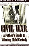 Civil War: A Father's Guide to Winning Child Custody